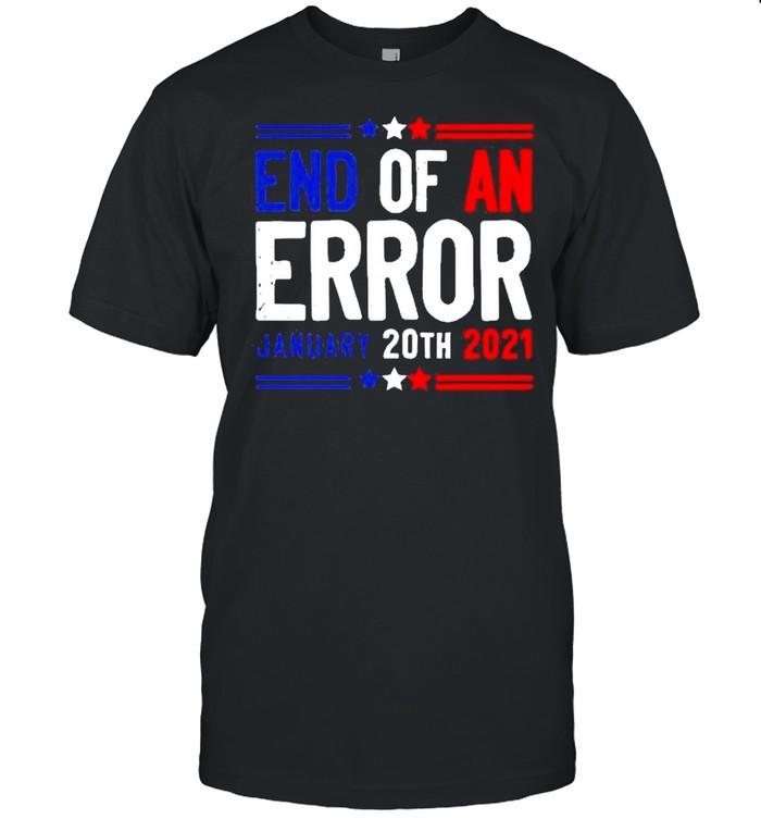End of an error january 20th 2021 shirt