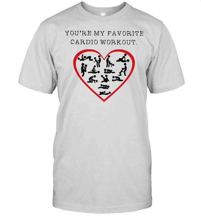 You're My Favourite Cardio Workout Heart shirt
