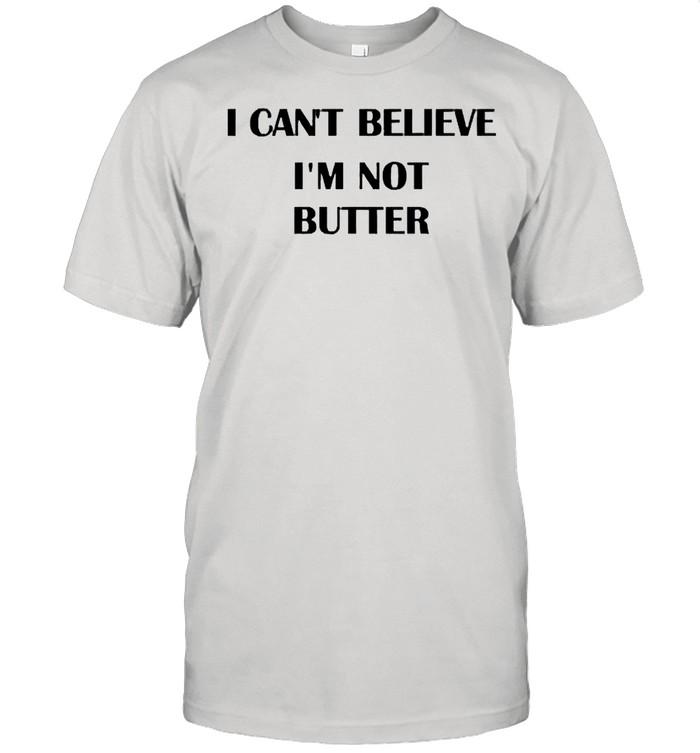 Nick kroll I cant believe Im not butter shirt