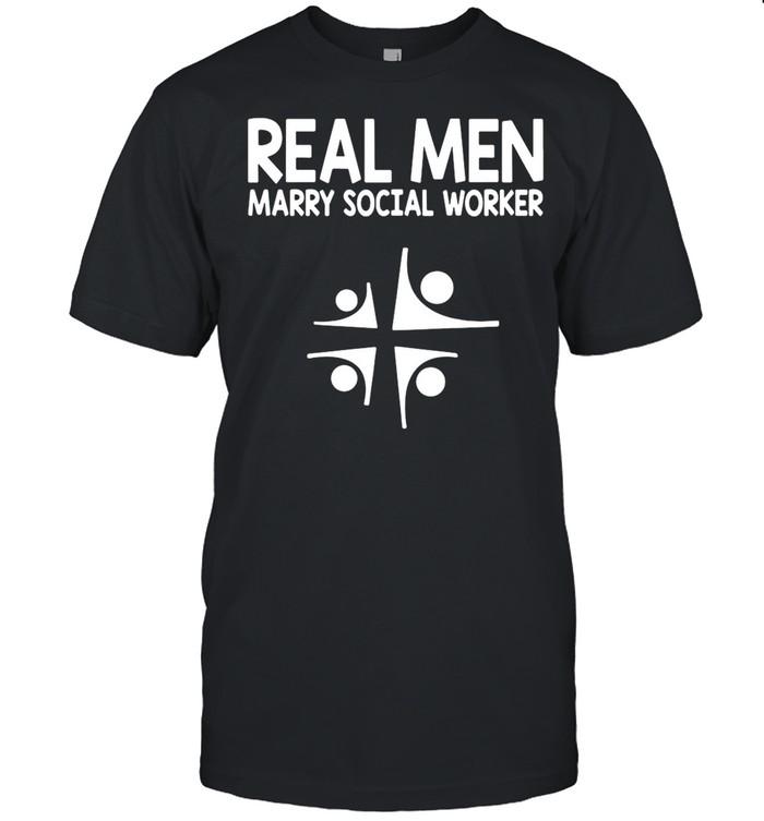 Social Worker Real Men Marry Social Worker shirt