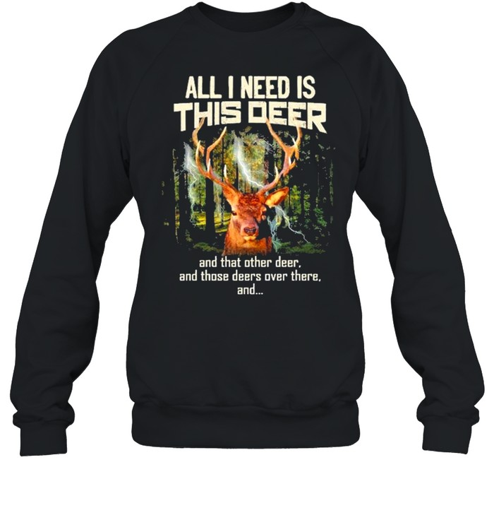 All I need Is this deer and that other deer shirt Unisex Sweatshirt