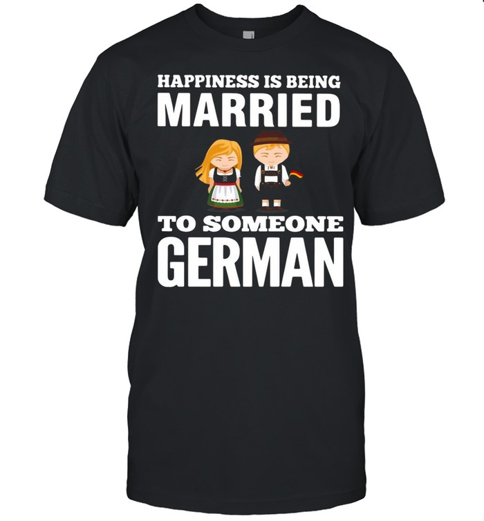 Happiness Is Being Married To Someone German shirt