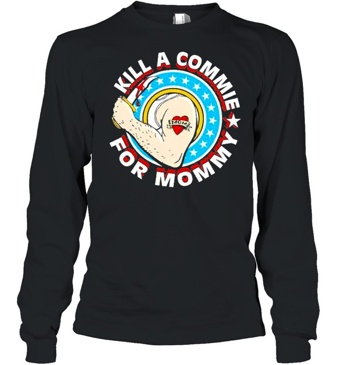 Kill a commie for mommy shirt Long Sleeved T-shirt