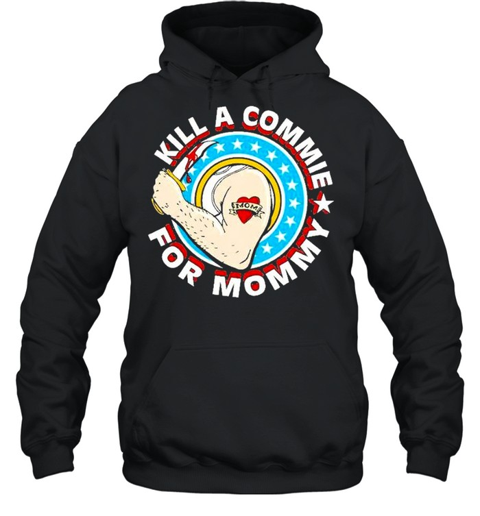 Kill a commie for mommy shirt Unisex Hoodie