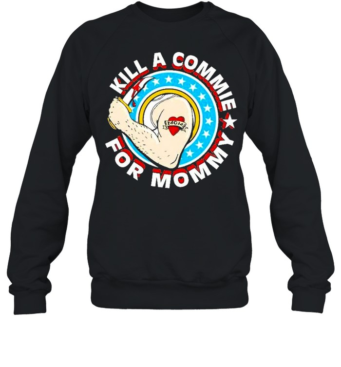 Kill a commie for mommy shirt Unisex Sweatshirt