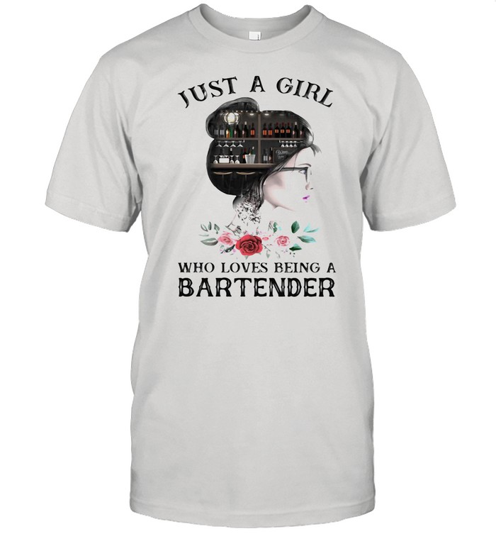 Just A Girl Who Loves Being A Bartnder shirt