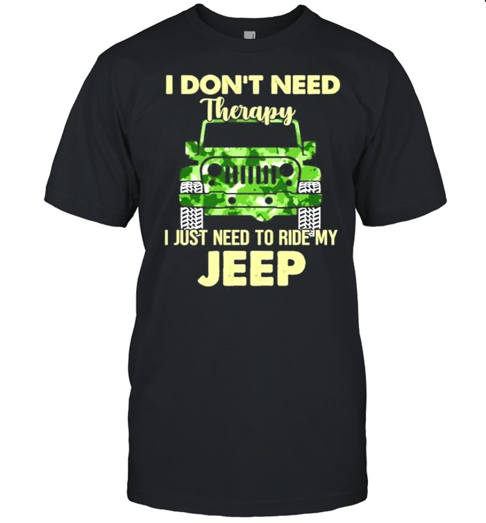 i dont need therapy i just need to ride my jeep shirt
