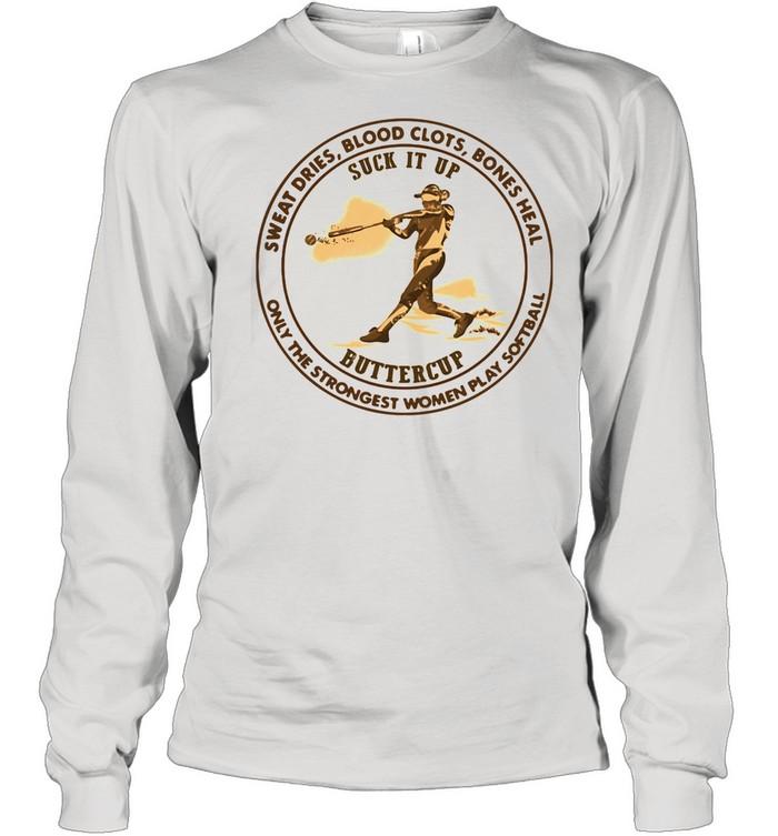 Sweat Dries Blood Clots Bones Heal Only The Strongest Women Play Softball shirt Long Sleeved T-shirt