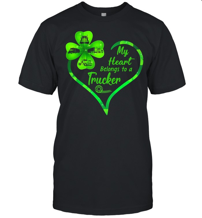 My Heart Belongs To A Trucker Patrick's day shirt