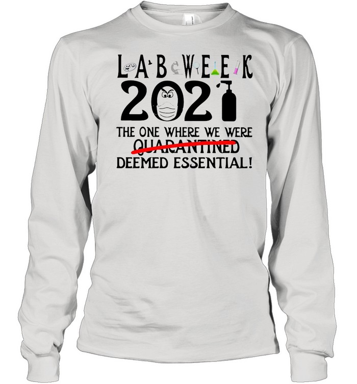 Lab Week 2021 The One Where We Were Quarantined Deemed Essential shirt Long Sleeved T-shirt