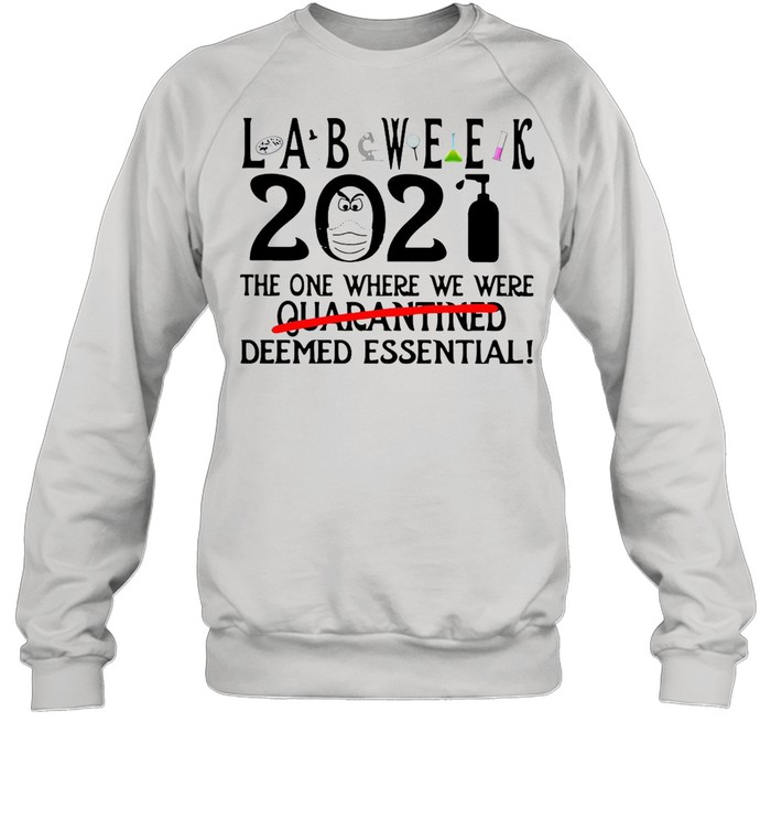 Lab Week 2021 The One Where We Were Quarantined Deemed Essential shirt Unisex Sweatshirt