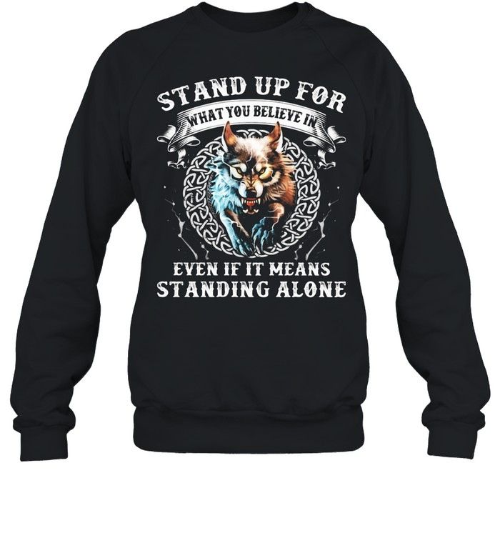 Stand Up For What You Believe In Even If It Means Standing Alone Wolves shirt Unisex Sweatshirt