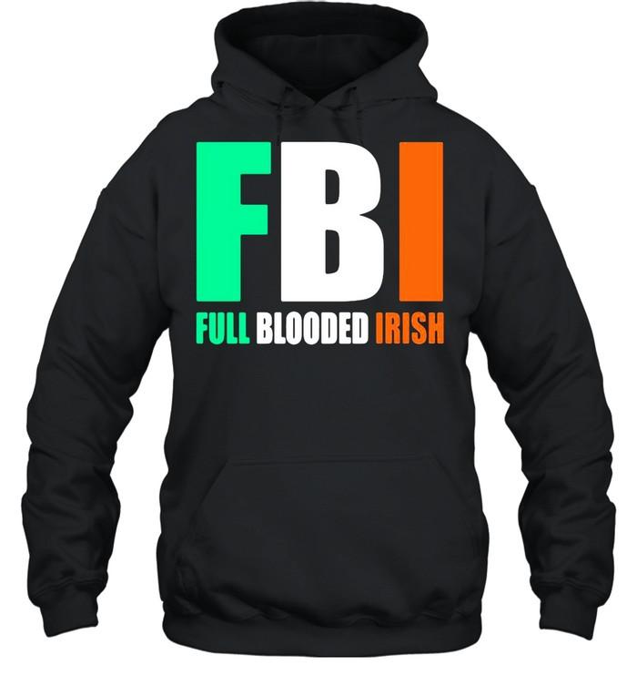 St.Patrick's Day FBI Full Blooded Irish shirt Unisex Hoodie