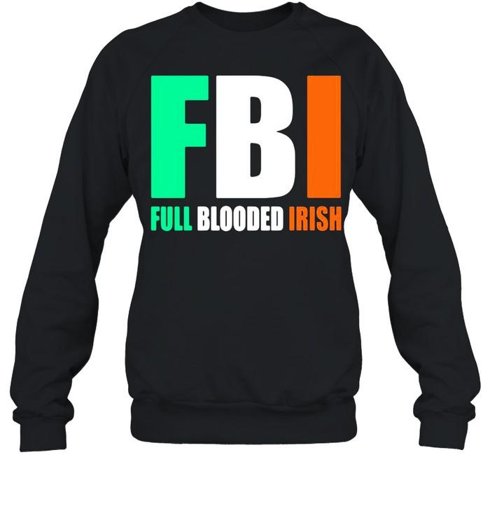 St.Patrick's Day FBI Full Blooded Irish shirt Unisex Sweatshirt