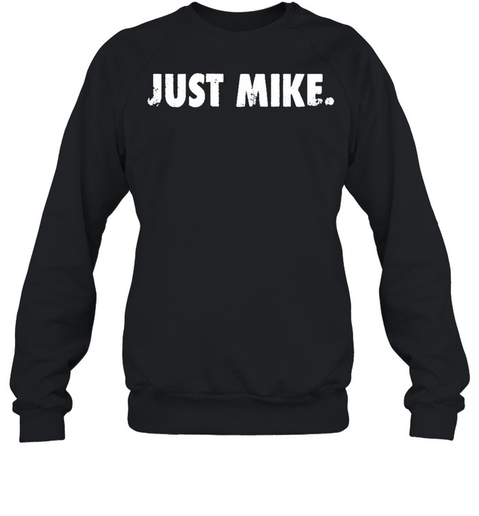 Mike Stud Just Mike shirt Unisex Sweatshirt