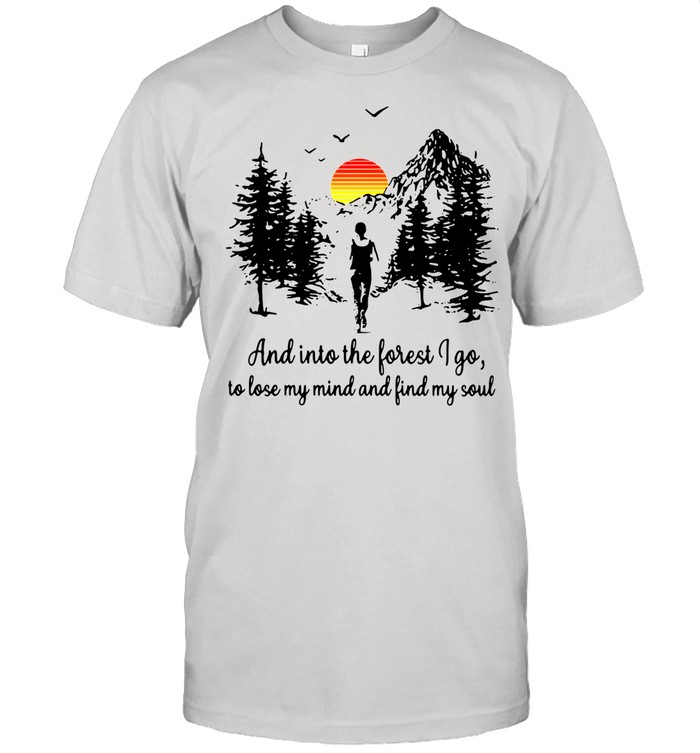 Sunset and in to the forget I go to lose my mind and find my soul shirt