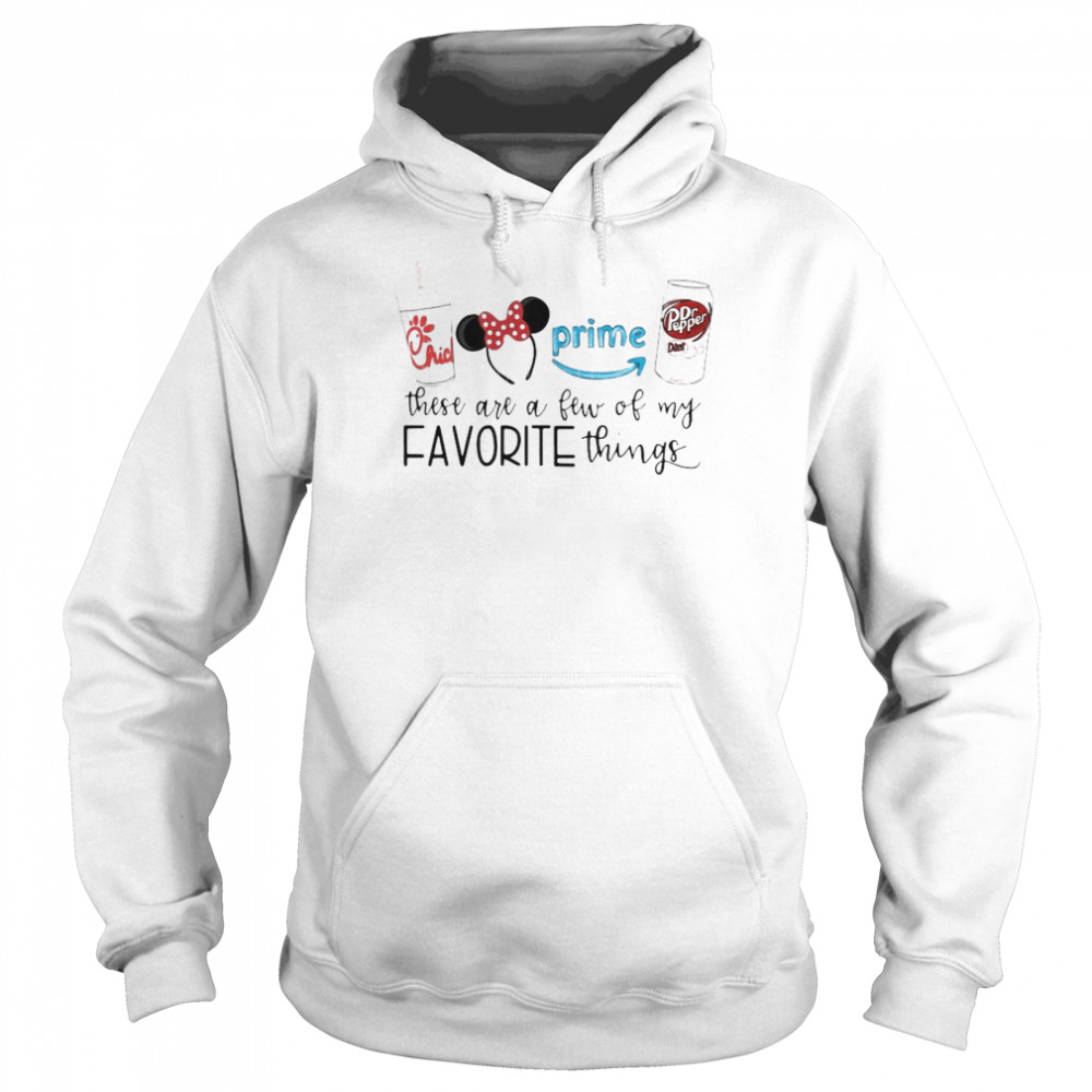 Chick-Fil-A Disney These Are A Few Of My Favorite Things shirt Unisex Hoodie