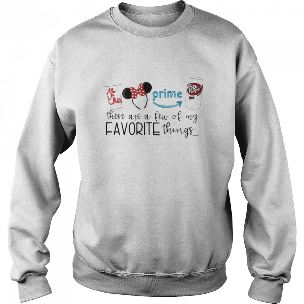 Chick-Fil-A Disney These Are A Few Of My Favorite Things shirt Unisex Sweatshirt