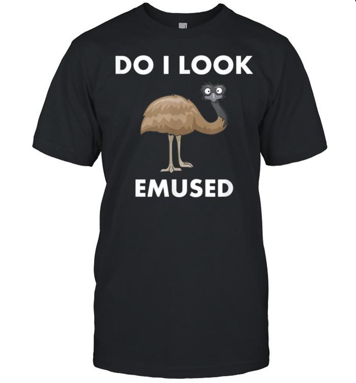 Emu Bird Do I Look Emused Australia EMU shirt