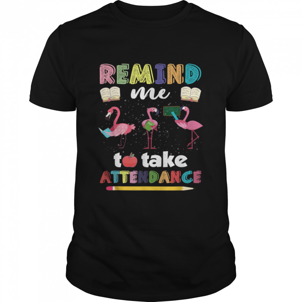 Remind me to take attendance shirt