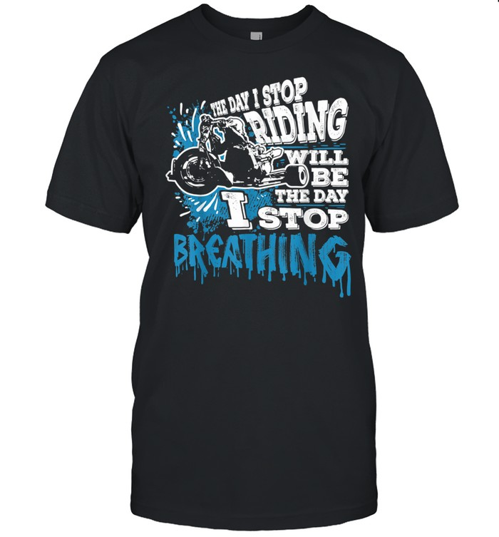 The Day I Stop Riding Triker Motorcycle Trike Bike shirt