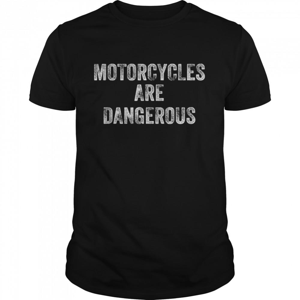 Vintage Motorcycles Are Dangerous Biker Shirt