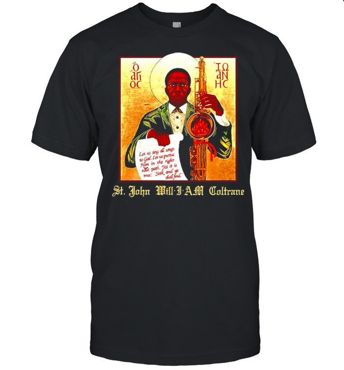 John Coltrane St. John will I am Coltrane shirt