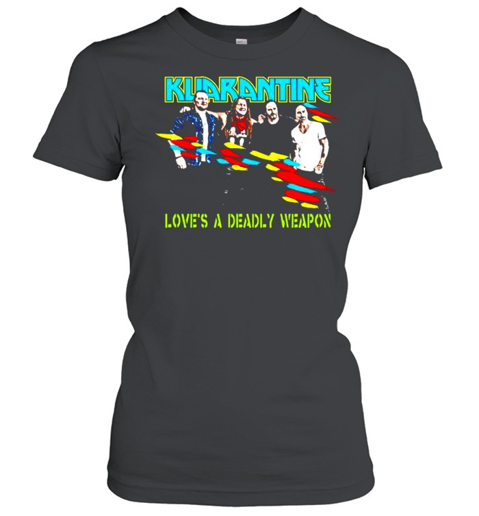 Kuarantine love's a deadly weapon shirt Classic Women's T-shirt