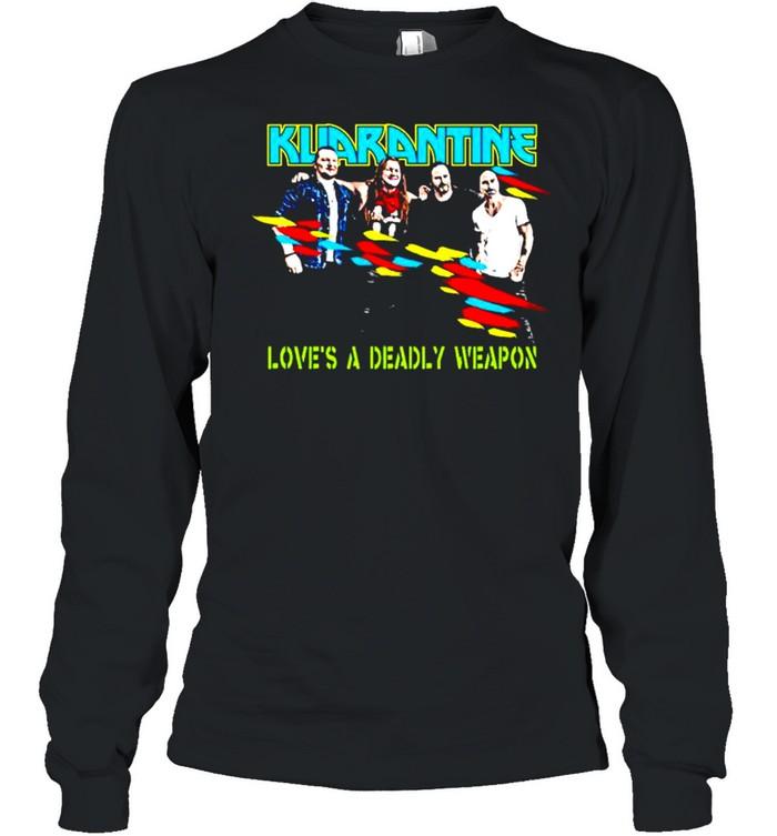 Kuarantine love's a deadly weapon shirt Long Sleeved T-shirt
