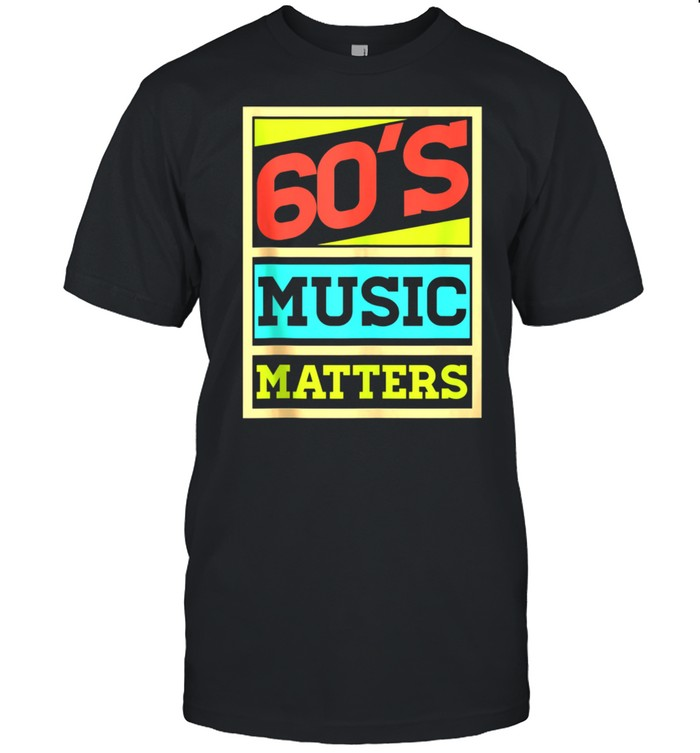 60s Music Matters Vintage Colors Style Timeless Song shirt