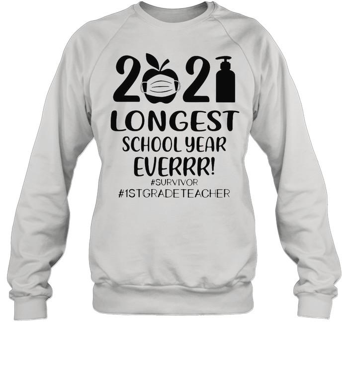 2021 Longest School Year Ever Survivor #1st Grade Teacher T-shirt Unisex Sweatshirt