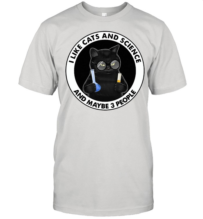 I Like Cats And Science And Maybe 3 People T-shirt
